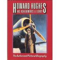 Howard Hughes, His Achievements & Legacy: The Authorized Pictorial Biography