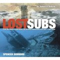 Lost Subs: From The Hunley To The Kursk, The Greatest Submarines Ever Lost And Found