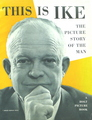 This Is Ike: The Picture Story Of The Man (First Edition)