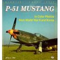 P-51 Mustang: In Color Photos from World War II and Korea