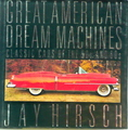 Great American Dream Machines: Classic Cars Of The 50s and 60s