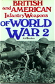 British and American Infantry Weapons Of World War 2