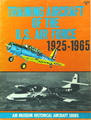 Training Aircraft of the U.S. Air Force, 1925 - 1965 (Air Museum Historical Aircraft Series)