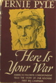 Ernie Pyle: Here Is Your War