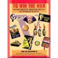 To Win The War: Home Front Memorabilia Of World War II