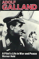 Adolf Galland: A Pilot's Life In War And Peace
