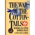 The War Of The Cotton-Tails: Memoirs Of A WWII Bomber Pilot