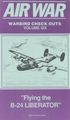 Flying The B-24 Liberator : Air War Warbird Checkouts (Vol. 6)